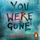You Were Gone : The chilling Sunday Times Bestseller from the author of No One Home - eAudiobook