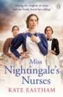 Miss Nightingale's Nurses : During the toughest of times, has she finally found her calling? - Book