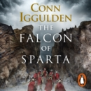 The Falcon of Sparta : The bestselling author of the Emperor and Conqueror series' returns to the Ancient World - eAudiobook
