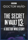 Doctor Who: The Secret in Vault 13 : A Doctor Who Story - eAudiobook
