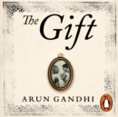 The Gift : Ten spiritual lessons for the modern world from my Grandfather, Mahatma Gandhi - eAudiobook