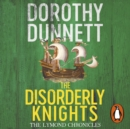 The Disorderly Knights : The Lymond Chronicles Book Three - eAudiobook