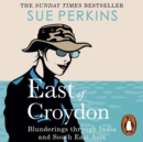 East of Croydon : Travels through India and South East Asia inspired by her BBC 1 series 'The Ganges' - eAudiobook