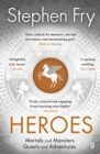 Heroes : The myths of the Ancient Greek heroes retold - Book