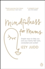 Mindfulness for Mums : Simple ways to help you and your family feel calm, connected and content - eBook