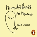 Mindfulness for Mums : Simple ways to help you and your family feel calm, connected and content - eAudiobook