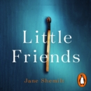 Little Friends : An utterly gripping and shocking new psychological suspense from the bestselling author of DAUGHTER - eAudiobook
