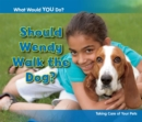 Should Wendy Walk the Dog? : Taking Care of Your Pets - Book