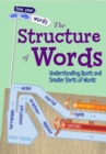 The Structure of Words : Understanding Roots and Smaller Parts of Words - Book
