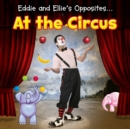 Eddie and Ellie's Opposites at the Circus - eBook