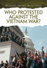 Who Protested Against the Vietnam War? - Book