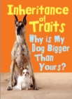 Inheritance of Traits : Why Is My Dog Bigger Than Your Dog? - Book