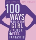 100 Ways for Every Girl to Look and Feel Fantastic - Book