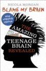 Blame My Brain : the Amazing Teenage Brain Revealed - Book