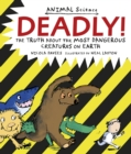 Deadly! : The Truth About the Most Dangerous Creatures on Earth - Book