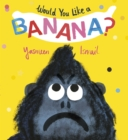 Would You Like a Banana? - Book