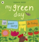 My Green Day : 10 Green Things I Can Do Today - Book
