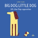 Big Dog, Little Dog: Lift-the-Flap Opposites - Book