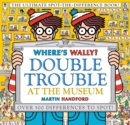 Where's Wally? Double Trouble at the Museum: The Ultimate Spot-the-Difference Book! : Over 500 Differences to Spot! - Book