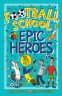 Football School Epic Heroes : 50 true tales that shook the world - Book