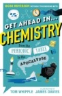 Get Ahead in ... CHEMISTRY : GCSE Revision without the boring bits, from the Periodic Table to the Apocalypse - Book