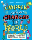 Children Who Changed the World: Incredible True Stories About Children's Rights! - Book
