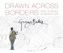 Drawn Across Borders: True Stories of Migration - Book
