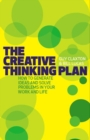 The Creative Thinking Plan : How to generate ideas and solve problems in your work and life - Book