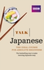 Talk Japanese (Book/CD Pack) : The ideal Japanese course for absolute beginners - Book