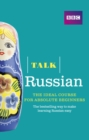 Talk Russian (Book/CD Pack) : The ideal Russian course for absolute beginners - Book