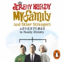 My Family and Other Strangers : Adventures in Family History - eAudiobook