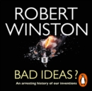 Bad Ideas? : An arresting history of our inventions - eAudiobook
