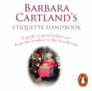 Barbara Cartland's Etiquette Handbook : A Guide to Good Behaviour from the Boudoir to the Boardroom - eAudiobook