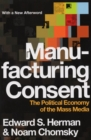 Manufacturing Consent : The Political Economy of the Mass Media - eBook