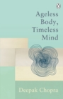 Ageless Body, Timeless Mind : A Practical Alternative To Growing Old - eBook