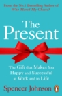 The Present : The Gift That Makes You Happy And Successful At Work And In Life - eBook