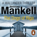 The Dogs of Riga : Kurt Wallander - eAudiobook