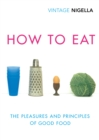 How To Eat : Vintage Classics Anniversary Edition - eBook