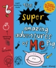 The Super Amazing Adventures of Me, Pig - eBook