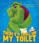 There's a Troll on my Toilet - Book