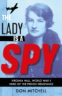 The Lady is a Spy: Virginia Hall, World War II's Most Dangerous Secret Agent - Book