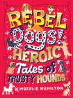 Rebel Dogs! Heroic Tales of Trusty Hounds - Book