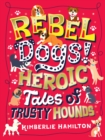 Rebel Dogs! Heroic Tales of Trusty Hounds - eBook
