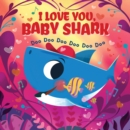 I Love You, Baby Shark! Doo Doo Doo Doo Doo Doo (PB) - Book