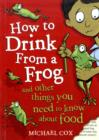 How to Drink from a Frog : And Other Things You Need to Know About Food - Book