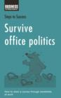 Survive Office Politics : How to Steer a Course through Minefields at Work - eBook