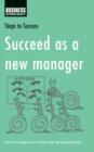 Succeed as a New Manager : How to Inspire Your Team and be a Great Boss - eBook