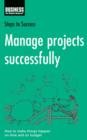 Manage Projects Successfully : How to Make Things Happen on Time and on Budget - eBook