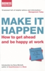 Make It Happen : How to Get Ahead and be Happy at Work - eBook