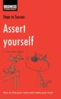 Assert Yourself : How to Find Your Voice and Make Your Mark - eBook